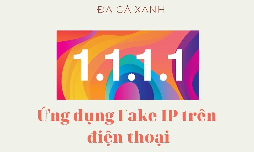 Ứng dụng Fake IP trên điện thoại