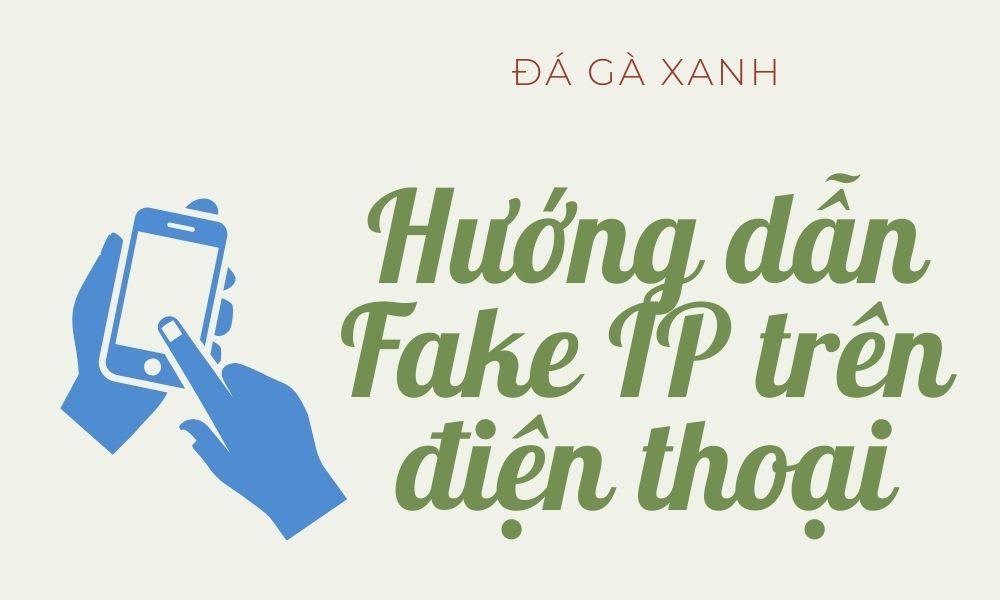 Hướng dẫn Fake IP trên điện thoại