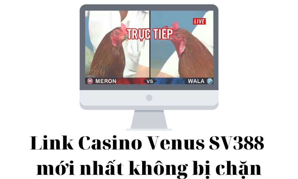 Link vào Casino Venus Sv388 mới nhất không bị chặn